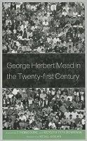 George Herbert Mead in the Twenty-First Century
