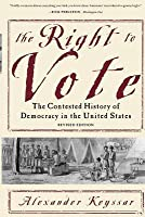 Right to Vote the Contested History of Democracy in the United States