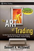 Art of Trading: Combining the Science of Technical Analysis with the Art of Reality-Based Trading