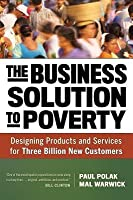 Business Solution to Poverty: Designing Products and Services for Three Billion New Customers