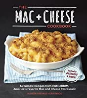 Mac + Cheese Cookbook: 50 Simple Recipes from Homeroom, America's Favorite Mac and Cheese Restaurant