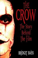 The Crow The Story Behind The Film By Bridget Baiss border=