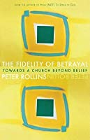 Fidelity of Betrayal: Toward a Church Beyond Belief