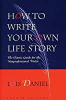 How to Write Your Own Life Story: The Classic Guide for the Nonprofessional Writer (Revised)