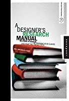 Designer's Research Manual: Succeed in Design by Knowing Your Clients and What They Really Need
