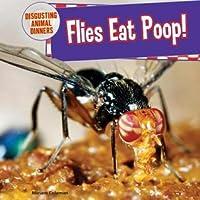 Flies Eat Poop!