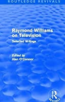 Raymond Williams on Television (Routledge Revivals): Selected Writings
