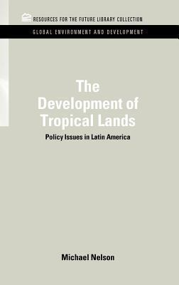 Development of Tropical Lands: Policy Issues in Latin America Michael Nelson