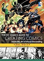 DC Comics Guide to Creating Comics: Inside the Art of Visual Storytelling