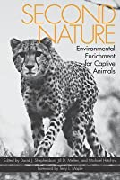 Second Nature: Environmental Enrichment for Captive Animals (Revised)