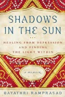 Shadows in the Sun: Healing from Depression and Finding the Light Within