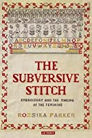 Subversive Stitch: Embroidery and the Making of the Feminine (Revised)