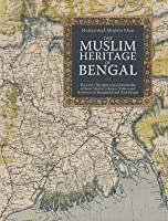 Muslim Heritage of Bengal: The Lives, Thoughts and Achievements of Great Muslim Scholars, Writers and Reformers of Bangladesh and West Bengal