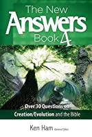 New Answers Book 4: Over 25 Questions on Creation/Evolution and the Bible