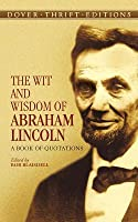 The Wit and Wisdom of Abraham Lincoln: A Book of Quotations