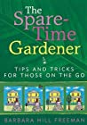 Spare-Time Gardener: Tips and Tricks for Those on the Go