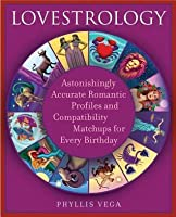 Lovestrology: Astonishingly Accurate Romantic Profiles and Compatibility Matchups for Every Birthday