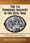 7th Tennessee Infantry in the Civil War: A History and Roster