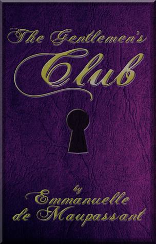 The Gentlemen's Club by Emmanuelle de Maupassant