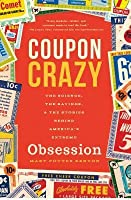Coupon Crazy: The Science, the Savings, and the Stories Behind America's Extreme Obsession