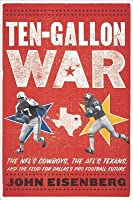 Ten-Gallon War: The NFL?S Cowboys, the Afl's Texans, and the Feud for Dallas's Pro Football Future