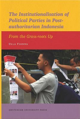 The Institutionalisation of Political Parties in Post-authoritarian Indonesia From the Grass-roots Up