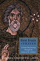 First Fruits of Prayer: A Forty Day Journey Through the Canon of St. Andrew