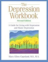 Depression Workbook: A Guide for Living with Depression and Manic Depression (Revised)