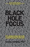 Black Hole Focus: How Intelligent People Can Create a Powerful Purpose for Their Lives