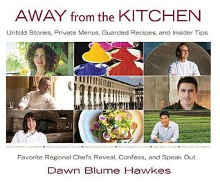 Away from the Kitchen: Untold Stories, Private Menus, Guarded Recipes, and Insider Tips