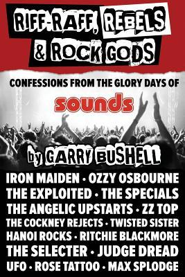 Riff-Raff, Rebels & Rock Gods by Garry Bushell