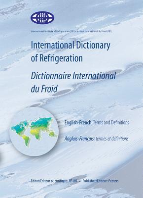 International Dictionary of Refrigeration/Dictionnaire International Du Froid: Terms and Definitions/Termes Et Definitions