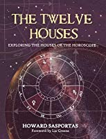 The Twelve Houses: Exploring the Houses of the Horoscope
