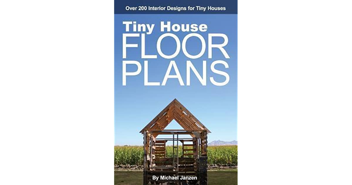Tiny House Floor Plans Over 200 Interior Designs for Tiny Houses