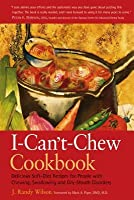 The I-Can't-Chew Cookbook: Delicious Soft Diet Recipes for People with Chewing, Swallowing, and Dry Mouth Disorders