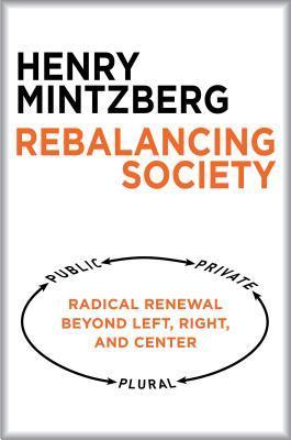 Rebalancing Society  Radical Renewal Beyond Left, Right, and Center