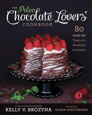 The Paleo Chocolate Lovers' Cookbook: 80 Gluten-Free Treats for Breakfast  Dessert