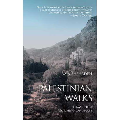 Palestinian Walks Forays Into A Vanishing Landscape By Raja Shehadeh
