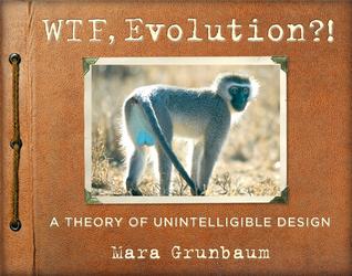 WTF, Evolution?! by Mara Grunbaum