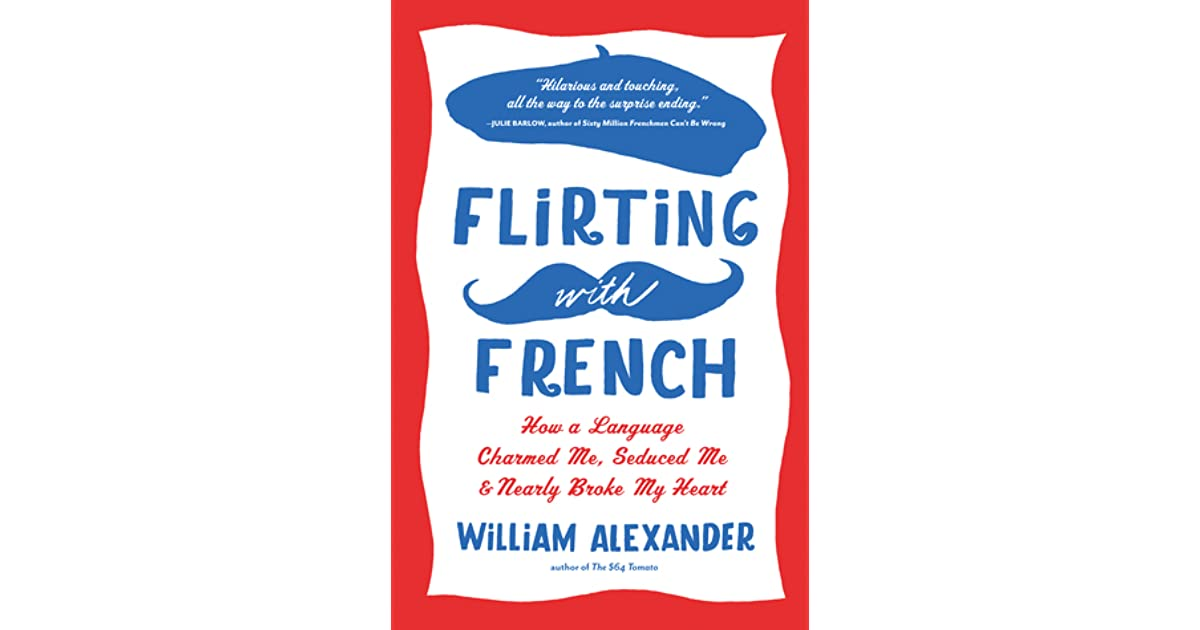 Flirting with French: How a Language Charmed Me, Seduced Me, and