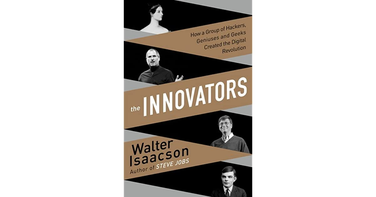The Innovators: How a Group of Hackers, Geniuses and Geeks