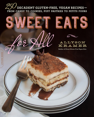 Sweet Eats for All 250 Decadent Gluten-Free, Vegan Recipes--From Candy to Cookies, Puff Pastries to Petits Fours