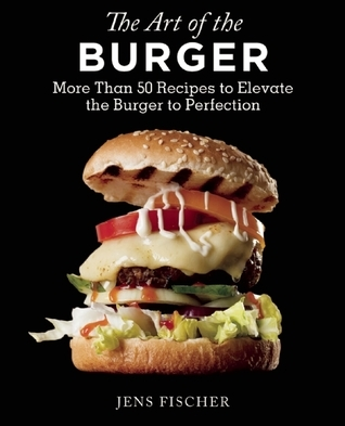 The-Art-of-the-Burger-More-Than-50-Recipes-to-Elevate-America-s-Favorite-Meal-to-Perfection
