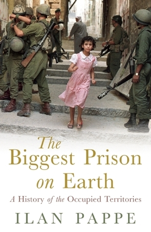 The Biggest Prison on Earth A History of the Occupied Territories