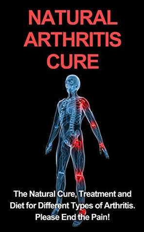 Natural Arthritis Cure The Natural Cure Treatment And Diet For Different Types Of Arthritis End The Pain Osteoarthritis Rheumatoid Arthritis Juvenile Rheumatoid Arthritis By Pete Samonis