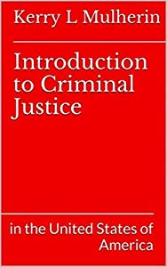 Introduction to Criminal Justice: in the United States of America