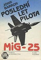 Poslední let pilota MiG-25: Sovětský svaz mu dal vše kromě svobody
