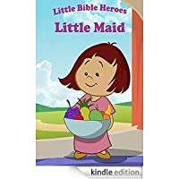 The Little Maid (Little Bible Heroes)