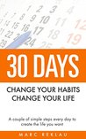 30 Days- Change your habits, Change your life: A couple of simple steps every day to create the life you want