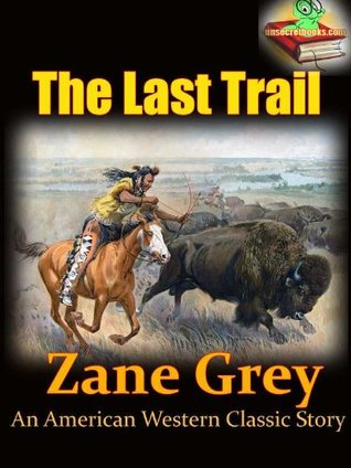 The Last Trail : An American Western Classic Story (Annotated), FREE AUDIOBOOK INCLUDED